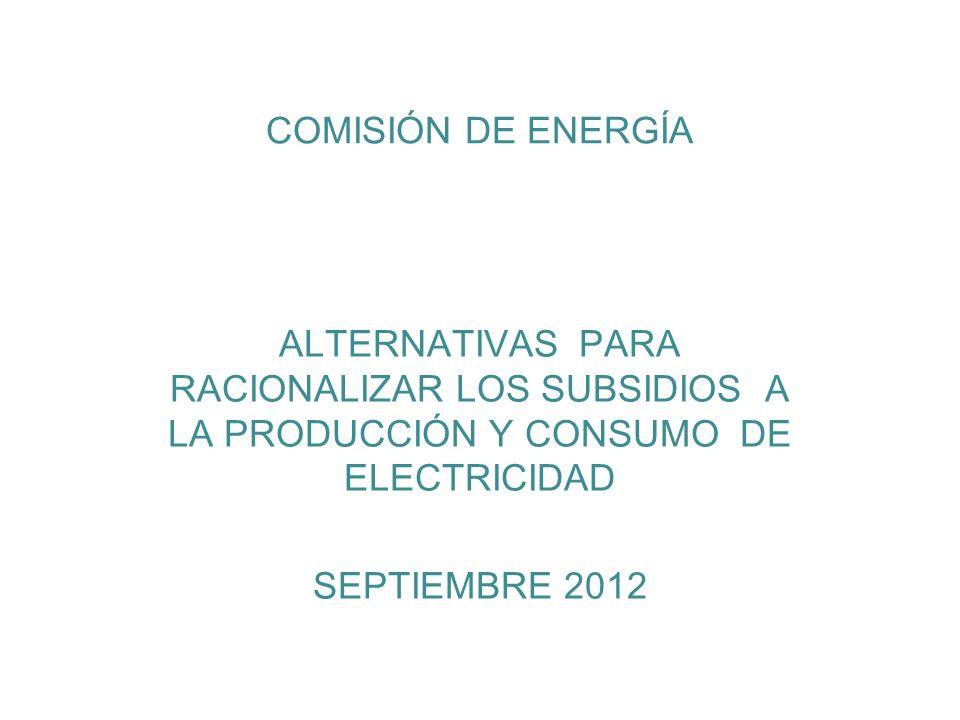 COMISIÓN DE ENERGÍA ALTERNATIVAS PARA RACIONALIZAR LOS SUBSIDIOS A LA PRODUCCIÓN Y CONSUMO DE ELECTRICIDAD SEPTIEMBRE 2012
