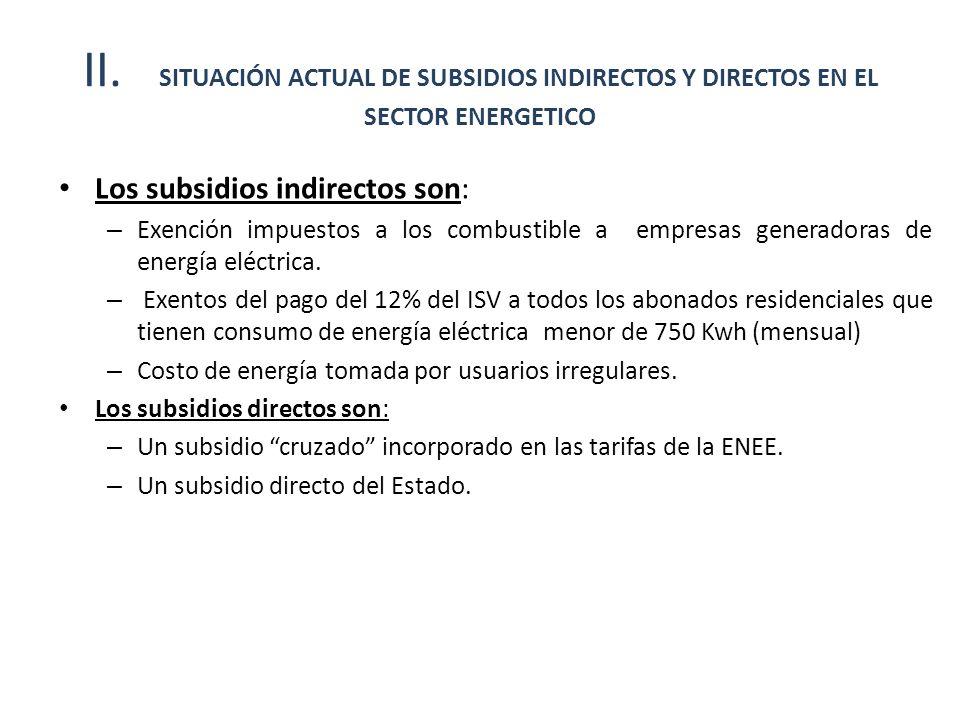 II. SITUACIÓN ACTUAL DE SUBSIDIOS INDIRECTOS Y DIRECTOS EN EL SECTOR ENERGETICO Los subsidios indirectos son: – Exención impuestos a los combustible a
