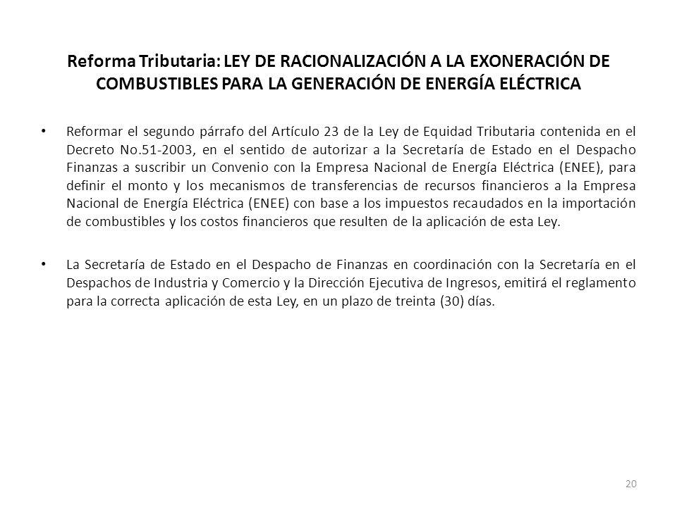 Reforma Tributaria: LEY DE RACIONALIZACIÓN A LA EXONERACIÓN DE COMBUSTIBLES PARA LA GENERACIÓN DE ENERGÍA ELÉCTRICA Reformar el segundo párrafo del Ar