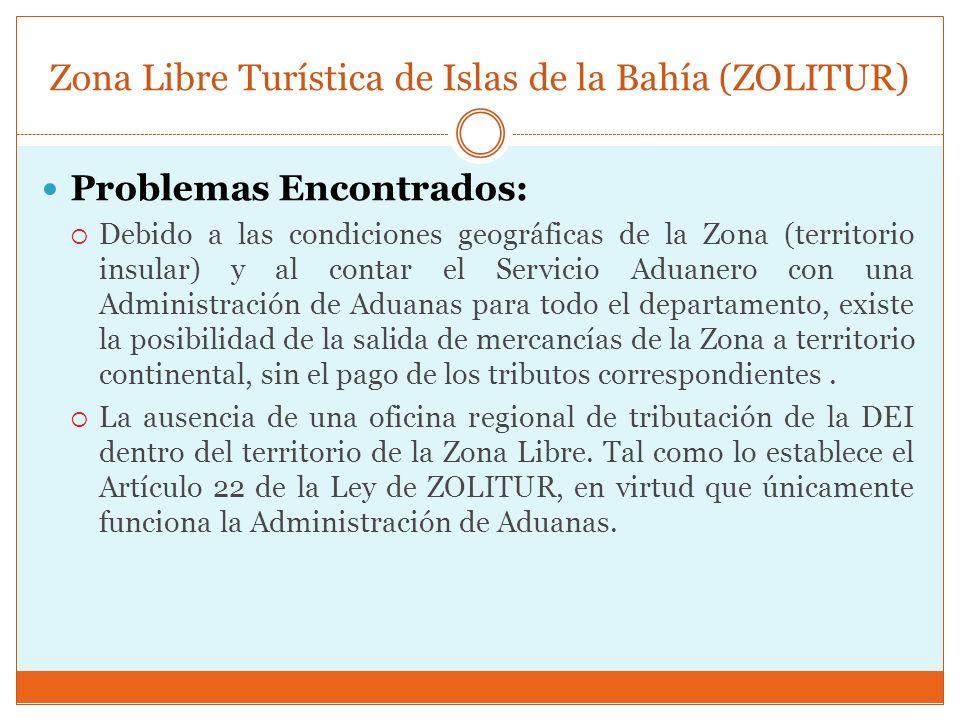 Zona Libre Turística de Islas de la Bahía (ZOLITUR) Problemas Encontrados: Debido a las condiciones geográficas de la Zona (territorio insular) y al c