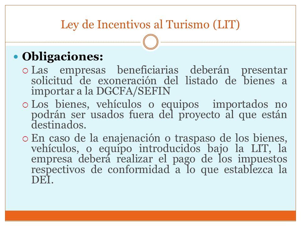 Ley de Incentivos al Turismo (LIT) Obligaciones: Las empresas beneficiarias deberán presentar solicitud de exoneración del listado de bienes a importa