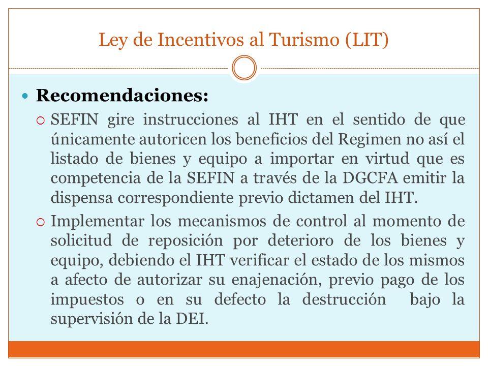 Ley de Incentivos al Turismo (LIT) Recomendaciones: SEFIN gire instrucciones al IHT en el sentido de que únicamente autoricen los beneficios del Regim