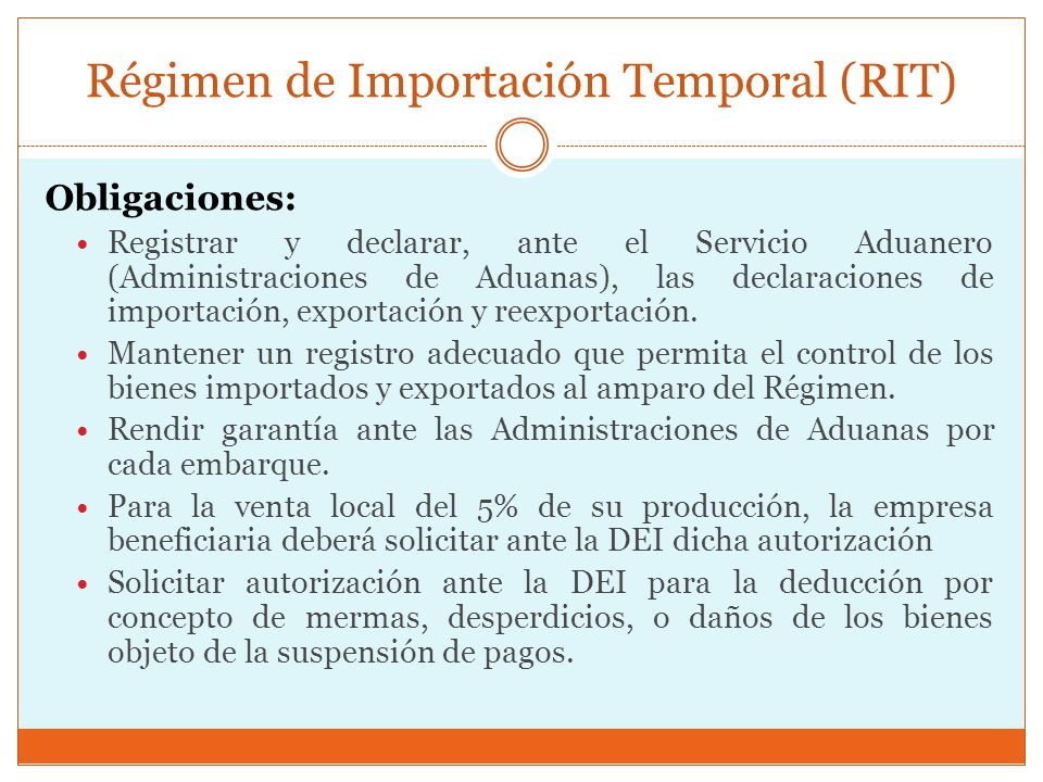 Régimen de Importación Temporal (RIT) Obligaciones: Registrar y declarar, ante el Servicio Aduanero (Administraciones de Aduanas), las declaraciones d