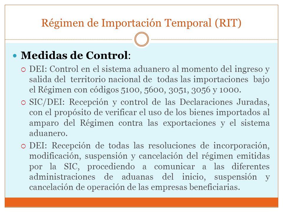 Régimen de Importación Temporal (RIT) Medidas de Control: DEI: Control en el sistema aduanero al momento del ingreso y salida del territorio nacional