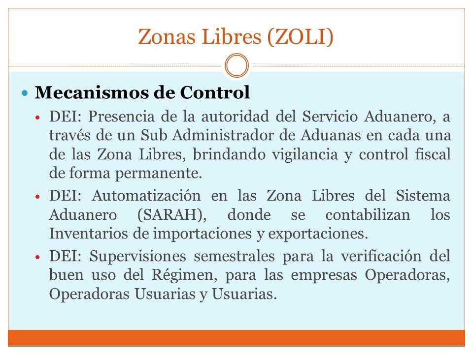 Zonas Libres (ZOLI) Mecanismos de Control DEI: Presencia de la autoridad del Servicio Aduanero, a través de un Sub Administrador de Aduanas en cada un