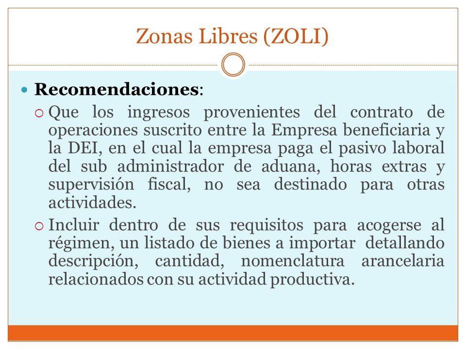 Zonas Libres (ZOLI) Recomendaciones: Que los ingresos provenientes del contrato de operaciones suscrito entre la Empresa beneficiaria y la DEI, en el
