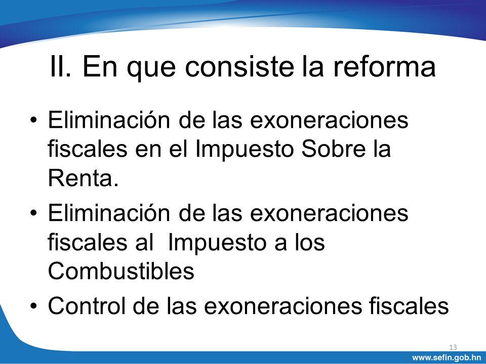 II. En que consiste la reforma Eliminación de las exoneraciones fiscales en el Impuesto Sobre la Renta. Eliminación de las exoneraciones fiscales al I