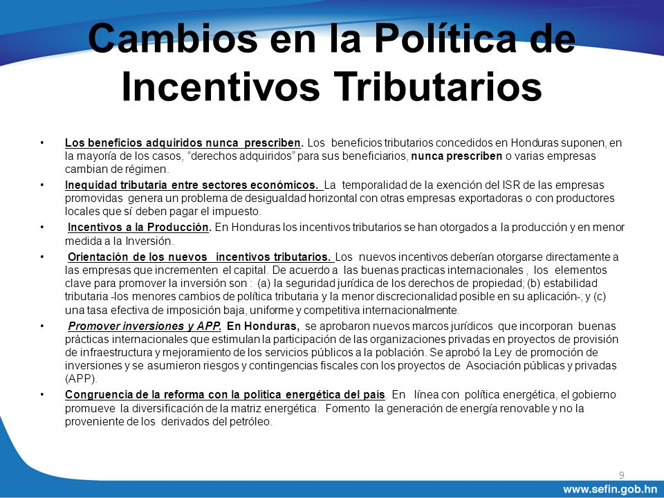 Cambios en la Política de Incentivos Tributarios Los beneficios adquiridos nunca prescriben. Los beneficios tributarios concedidos en Honduras suponen