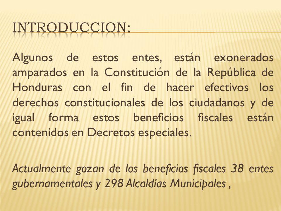 Algunos de estos entes, están exonerados amparados en la Constitución de la República de Honduras con el fin de hacer efectivos los derechos constituc