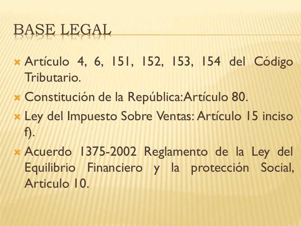 Artículo 4, 6, 151, 152, 153, 154 del Código Tributario. Constitución de la República: Artículo 80. Ley del Impuesto Sobre Ventas: Artículo 15 inciso