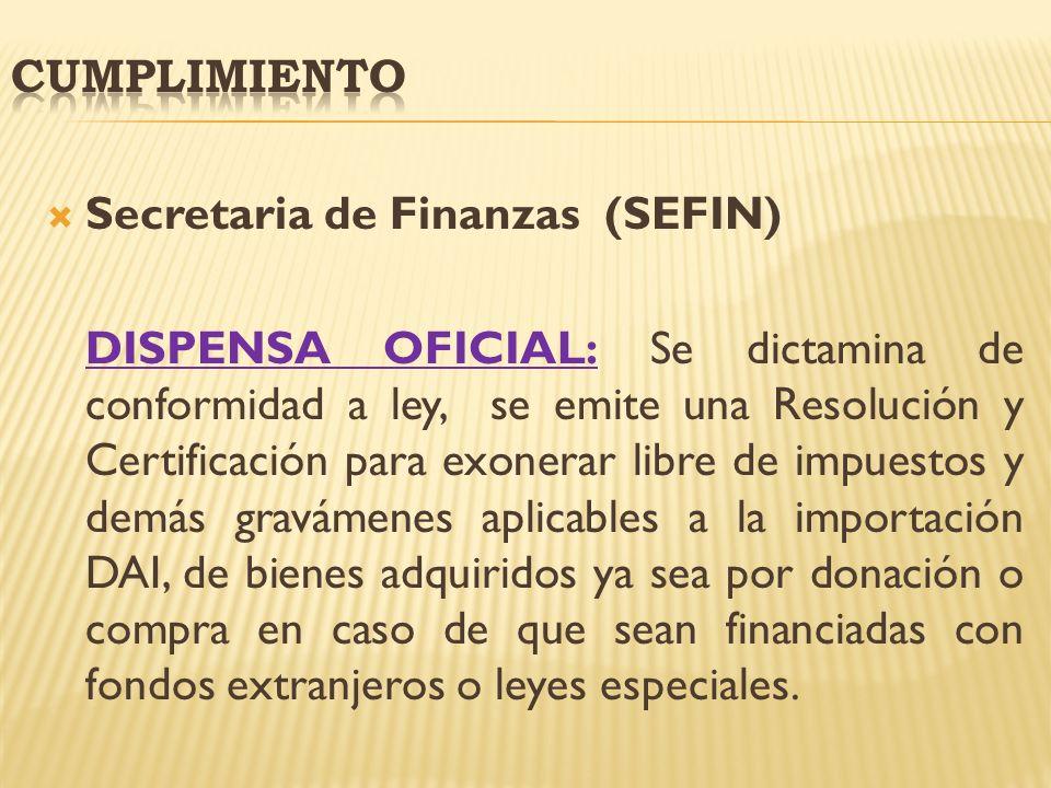 Secretaria de Finanzas (SEFIN) DISPENSA OFICIAL: Se dictamina de conformidad a ley, se emite una Resolución y Certificación para exonerar libre de imp