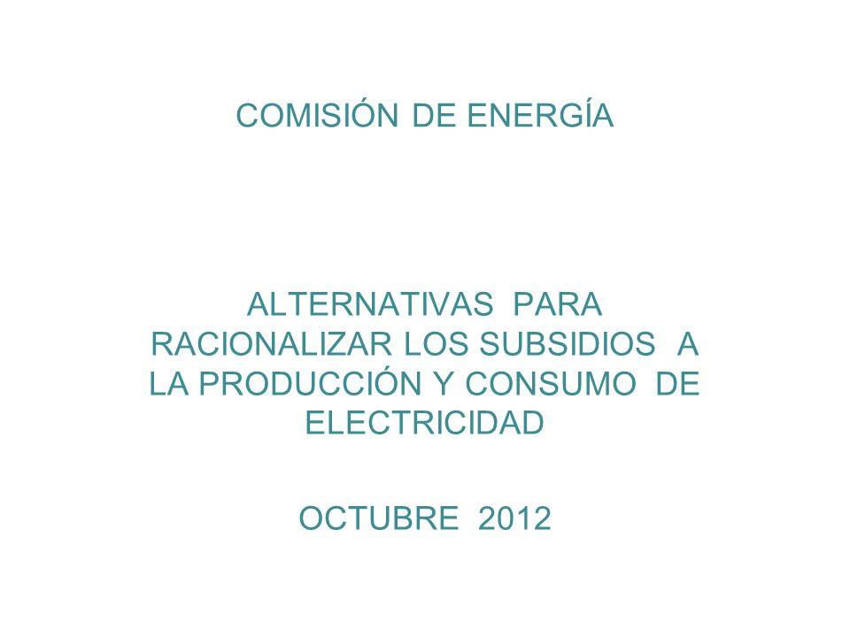 COMISIÓN DE ENERGÍA ALTERNATIVAS PARA RACIONALIZAR LOS SUBSIDIOS A LA PRODUCCIÓN Y CONSUMO DE ELECTRICIDAD OCTUBRE 2012