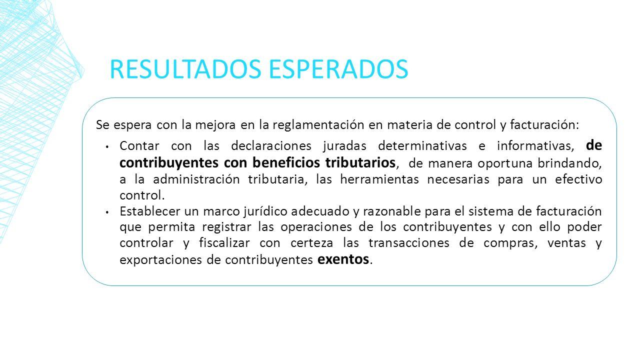 RESULTADOS ESPERADOS Se espera con la mejora en la reglamentación en materia de control y facturación: Contar con las declaraciones juradas determinat