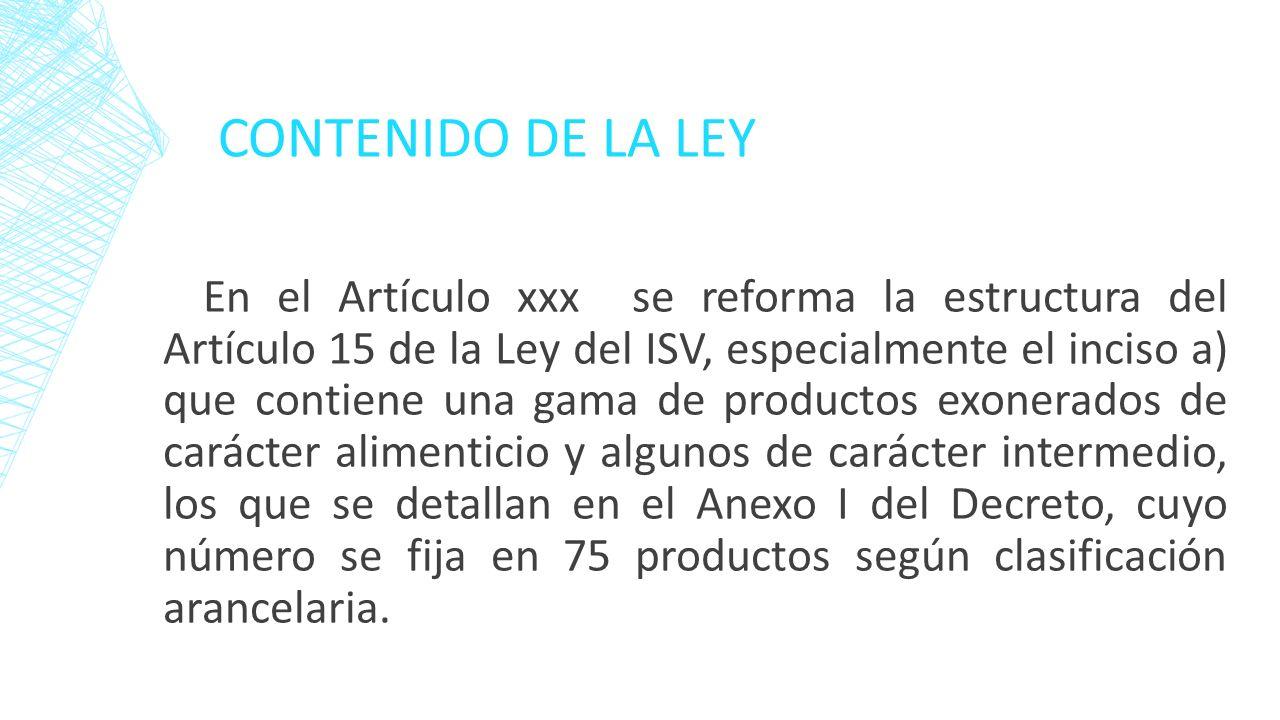 CONTENIDO DE LA LEY En el Artículo xxx se reforma la estructura del Artículo 15 de la Ley del ISV, especialmente el inciso a) que contiene una gama de