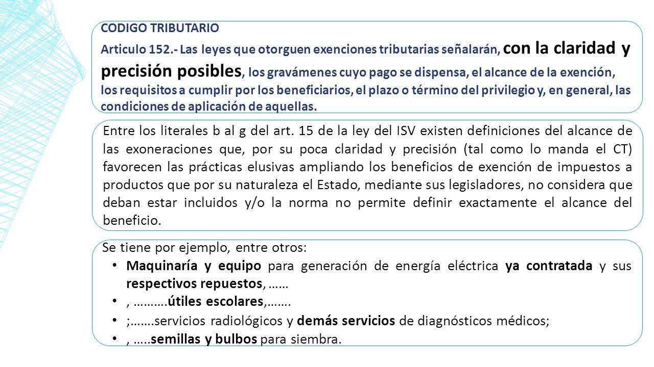 CODIGO TRIBUTARIO Articulo 152.- Las leyes que otorguen exenciones tributarias señalarán, con la claridad y precisión posibles, los gravámenes cuyo pa
