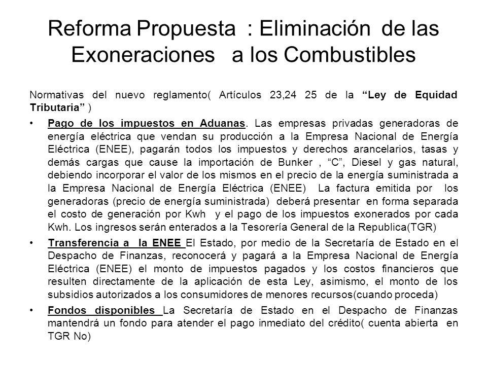 Reforma Propuesta : Eliminación de las Exoneraciones a los Combustibles Normativas del nuevo reglamento( Artículos 23,24 25 de la Ley de Equidad Tributaria ) Pago de los impuestos en Aduanas.