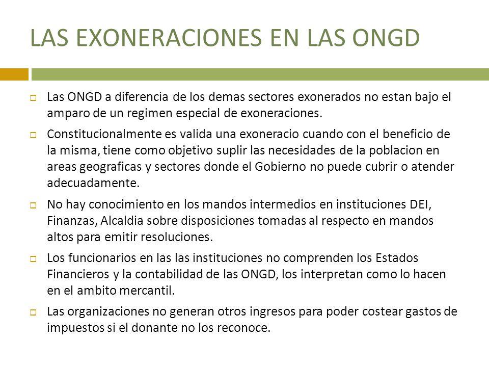 LAS EXONERACIONES EN LAS ONGD Las ONGD a diferencia de los demas sectores exonerados no estan bajo el amparo de un regimen especial de exoneraciones.