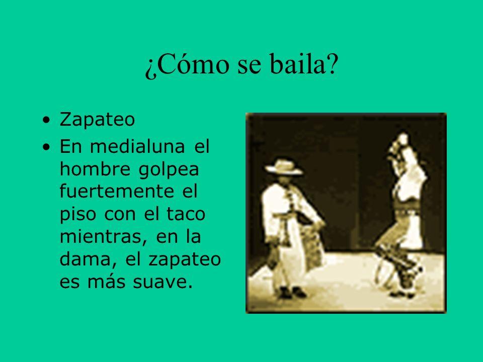 ¿Cómo se baila? Zapateo En medialuna el hombre golpea fuertemente el piso con el taco mientras, en la dama, el zapateo es más suave.