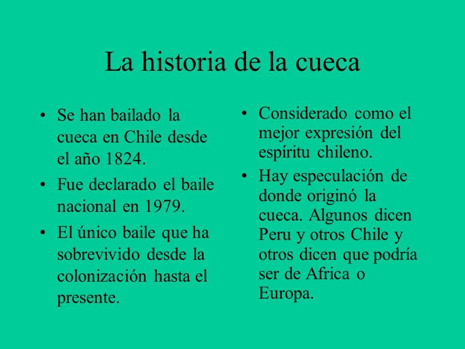 La historia de la cueca Se han bailado la cueca en Chile desde el año 1824. Fue declarado el baile nacional en 1979. El único baile que ha sobrevivido