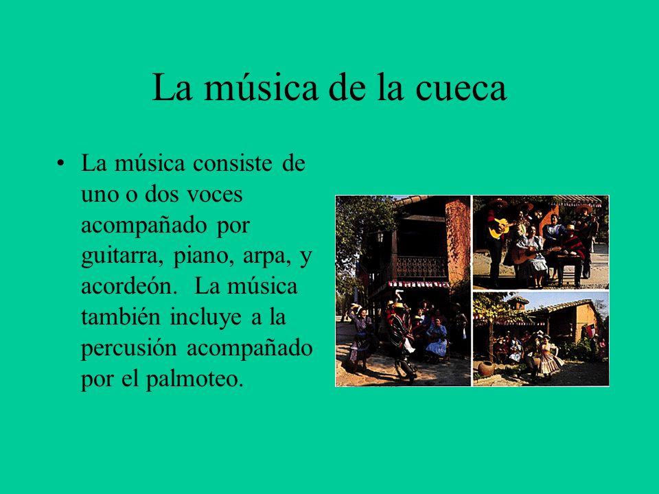 La música de la cueca La música consiste de uno o dos voces acompañado por guitarra, piano, arpa, y acordeón. La música también incluye a la percusión