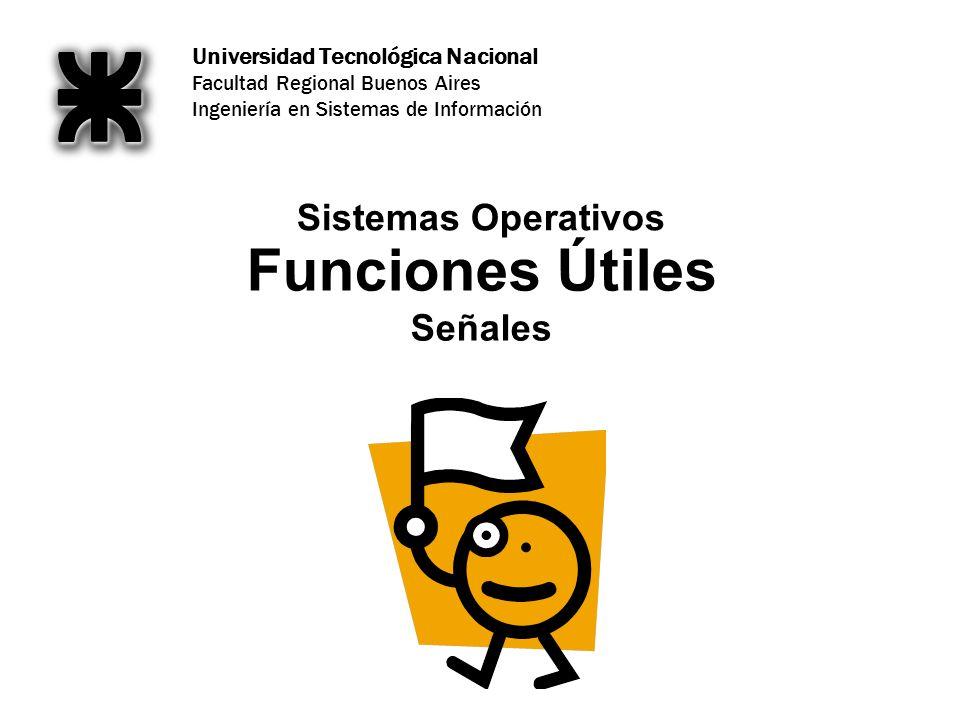 Universidad Tecnológica Nacional Facultad Regional Buenos Aires Ingeniería en Sistemas de Información Funciones Útiles Señales Sistemas Operativos