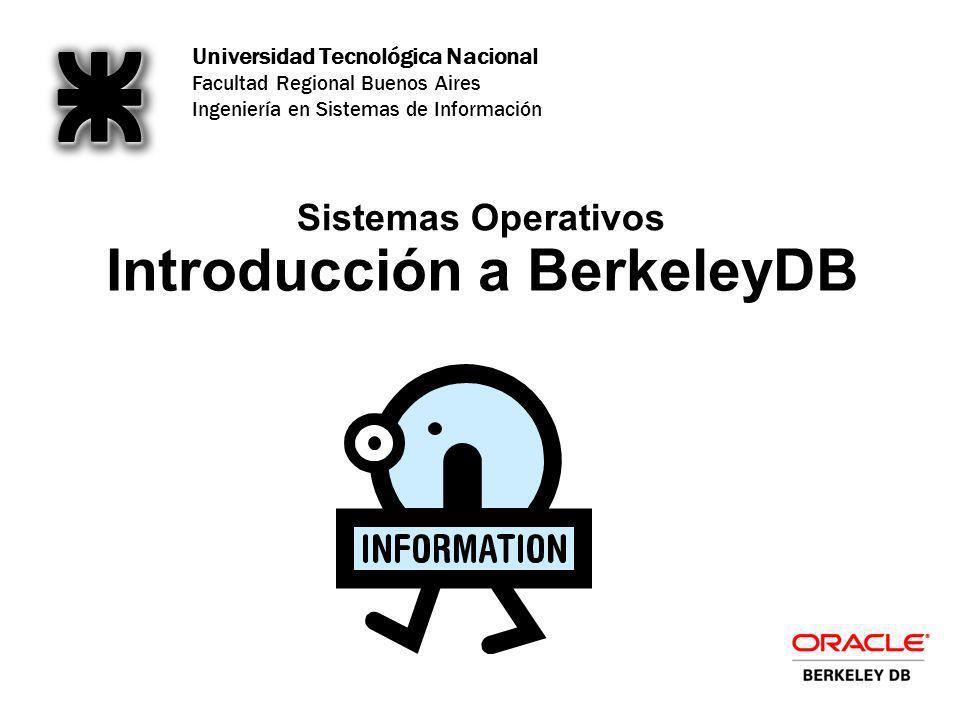 Universidad Tecnológica Nacional Facultad Regional Buenos Aires Ingeniería en Sistemas de Información Introducción a BerkeleyDB Sistemas Operativos