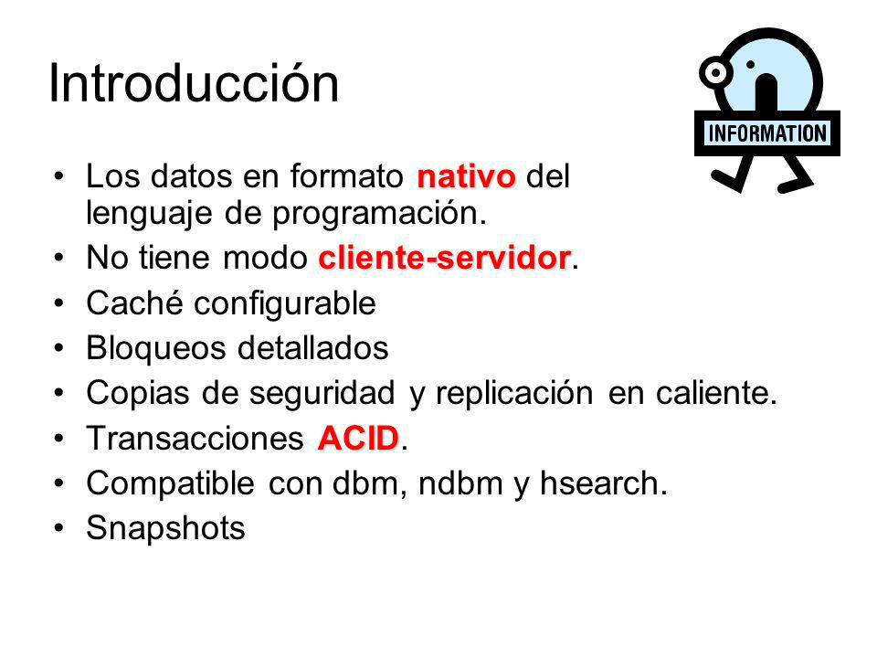 nativoLos datos en formato nativo del lenguaje de programación. cliente-servidorNo tiene modo cliente-servidor. Caché configurable Bloqueos detallados