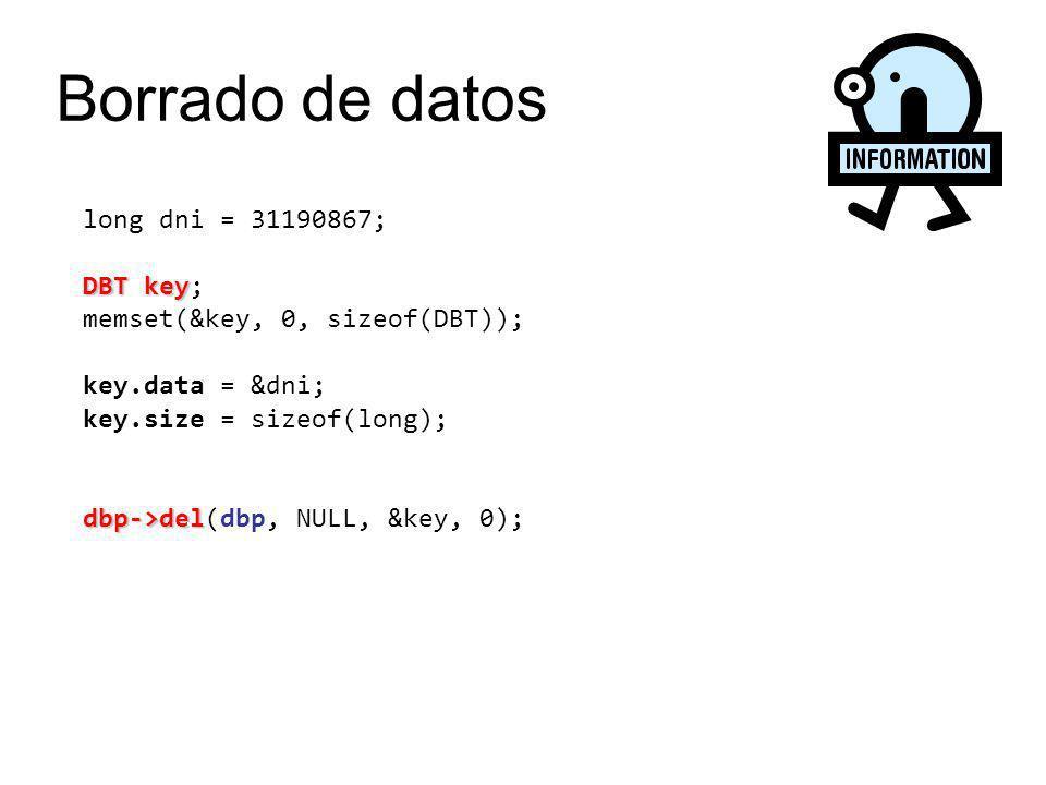 long dni = 31190867; DBT key DBT key; memset(&key, 0, sizeof(DBT)); key.data = &dni; key.size = sizeof(long); dbp->del dbp->del(dbp, NULL, &key, 0); B