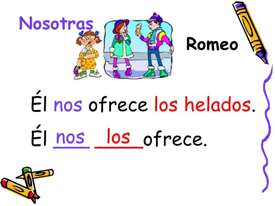 Romeo Nosotras Él nos ofrece los helados. Él ___ ____ofrece. losnos