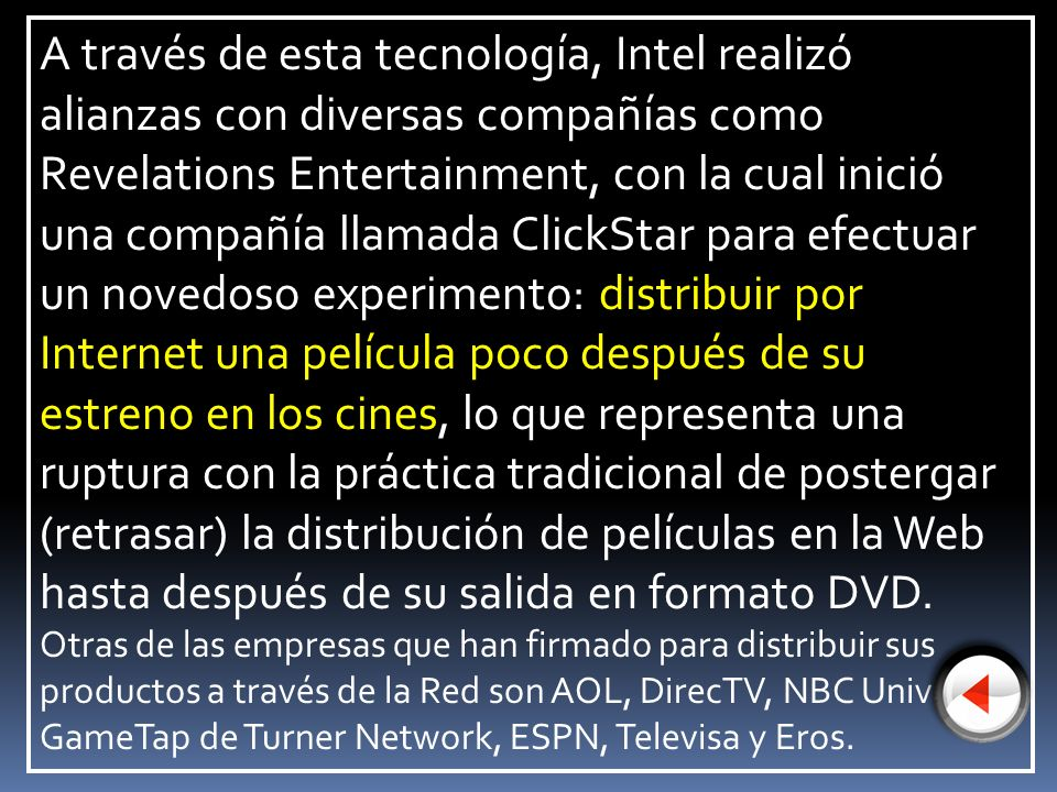 A través de esta tecnología, Intel realizó alianzas con diversas compañías como Revelations Entertainment, con la cual inició una compañía llamada Cli