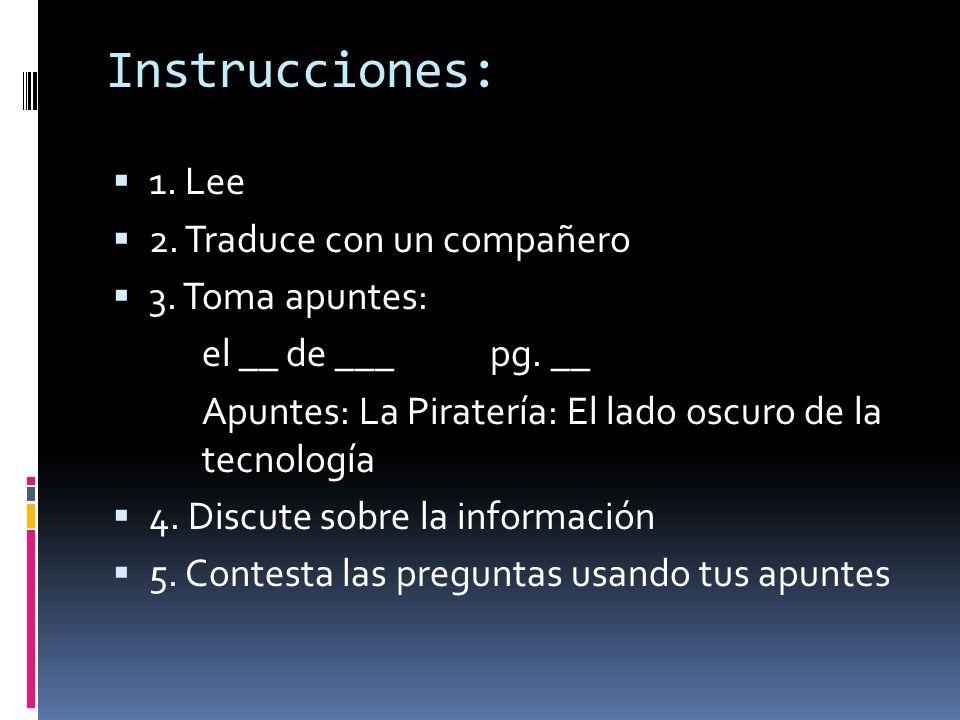 Instrucciones: 1. Lee 2. Traduce con un compañero 3. Toma apuntes: el __ de ___pg. __ Apuntes: La Piratería: El lado oscuro de la tecnología 4. Discut