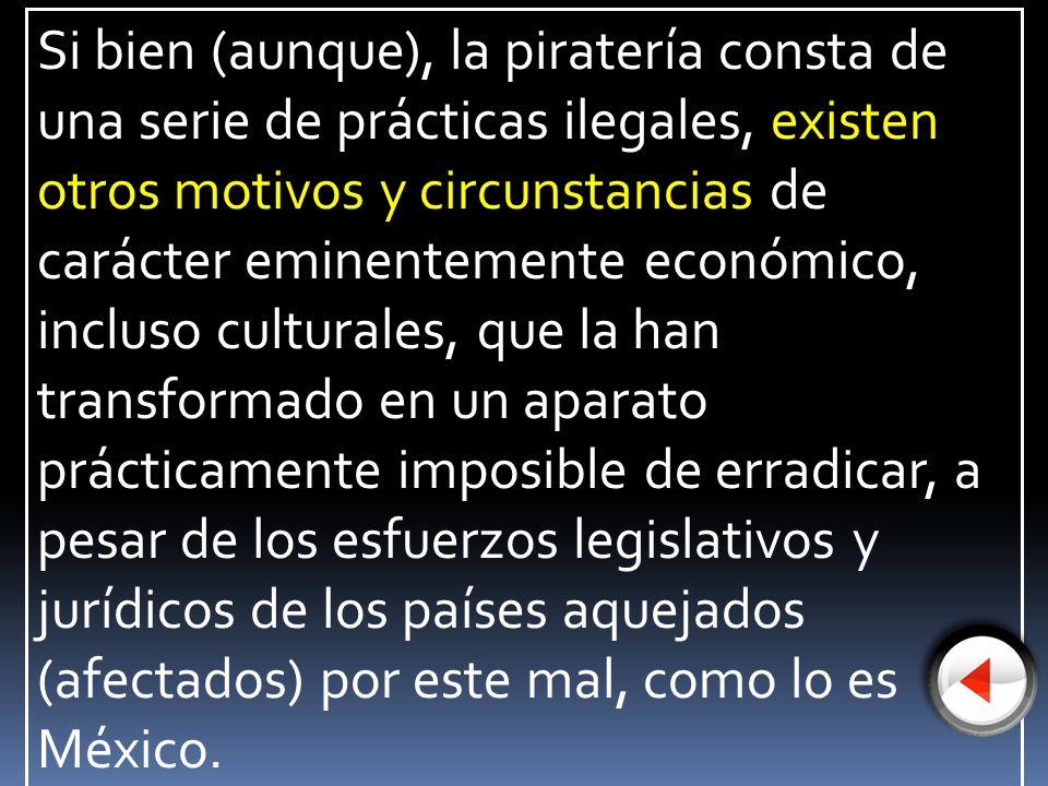 Si bien (aunque), la piratería consta de una serie de prácticas ilegales, existen otros motivos y circunstancias de carácter eminentemente económico,