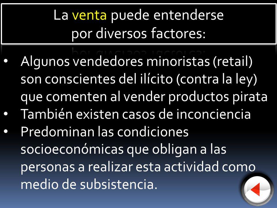 Algunos vendedores minoristas (retail) son conscientes del ilícito (contra la ley) que comenten al vender productos pirata También existen casos de in