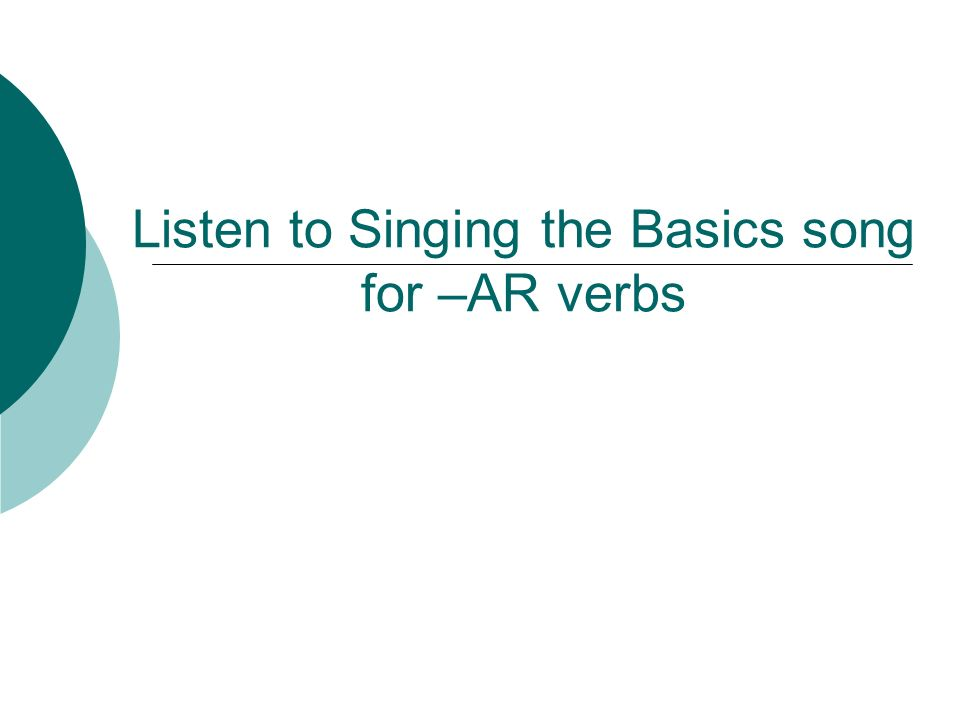 -AR Verb Song o, as, a, amos áis, an o, as, a, amos áis, an o, as, a, amos áis, an present tense -ar endings are...