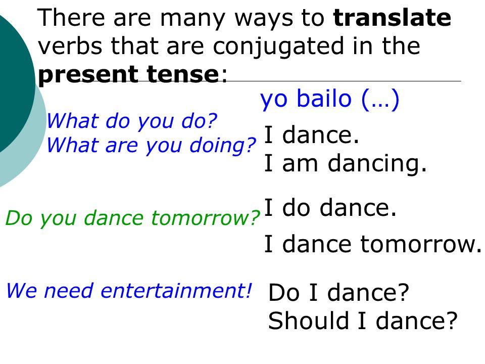 Conjugate the verbs in Present Tense: cantarTo sing Yo Tú Él Nosotros Ellos canto canta cantamos cantan cantas