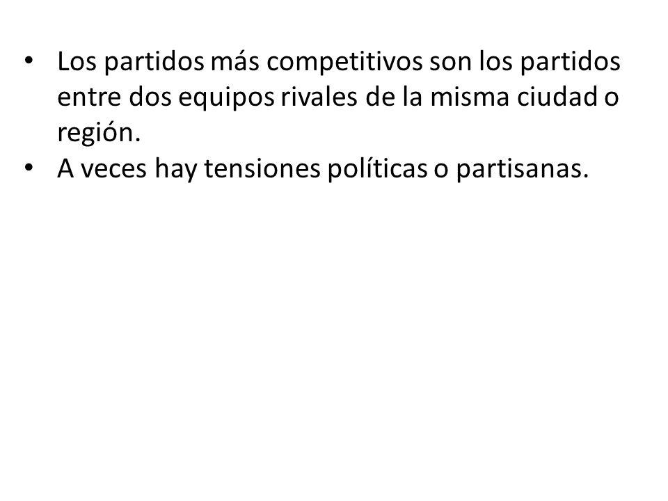 Los partidos más competitivos son los partidos entre dos equipos rivales de la misma ciudad o región. A veces hay tensiones políticas o partisanas.