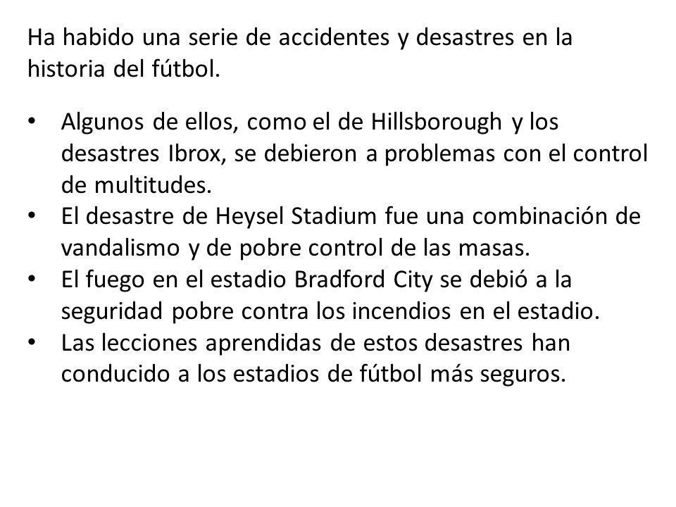 Algunos de ellos, como el de Hillsborough y los desastres Ibrox, se debieron a problemas con el control de multitudes. El desastre de Heysel Stadium f