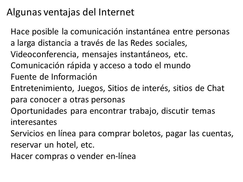 Algunas ventajas del Internet Hace posible la comunicación instantánea entre personas a larga distancia a través de las Redes sociales, Videoconferenc