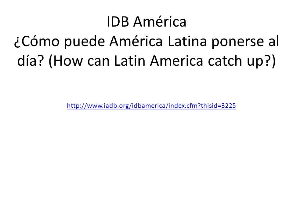 http://www.iadb.org/idbamerica/index.cfm thisid=3225 IDB América ¿Cómo puede América Latina ponerse al día.