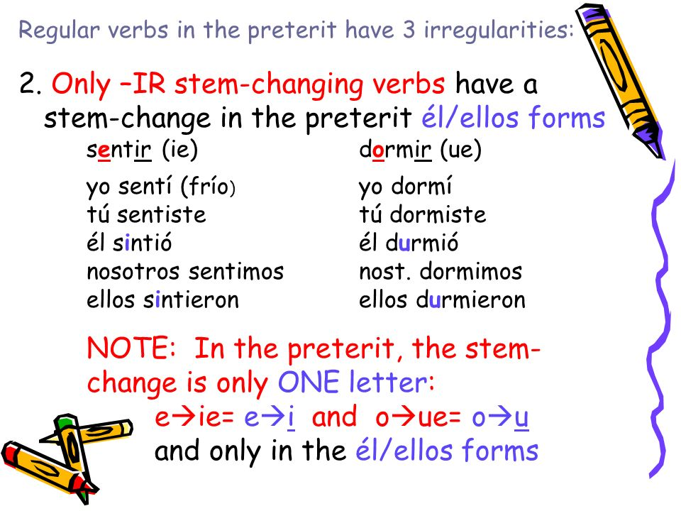There are MANY irregular verbs in the preterit!!.