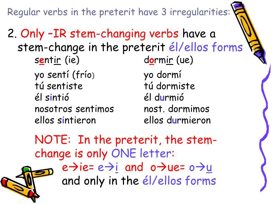 Regular verbs in the preterit have 3 irregularities: 3.