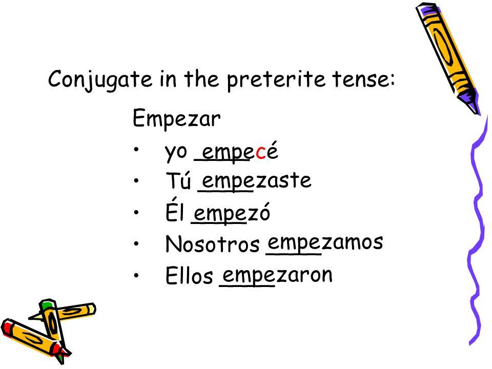 Conjugate in the preterite tense: Pagar yo ____ Tú ____ Él ____ Nosotros ____ Ellos ____ pagué pagaste pagó pagamos pagaron