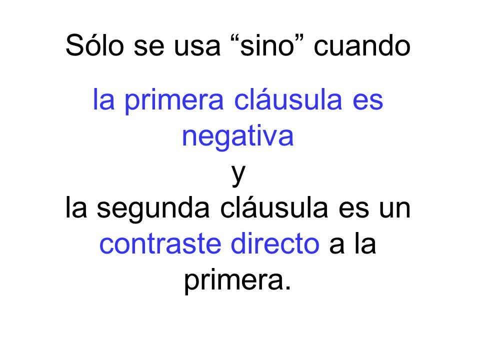 Sólo se usa sino cuando la primera cláusula es negativa y la segunda cláusula es un contraste directo a la primera.