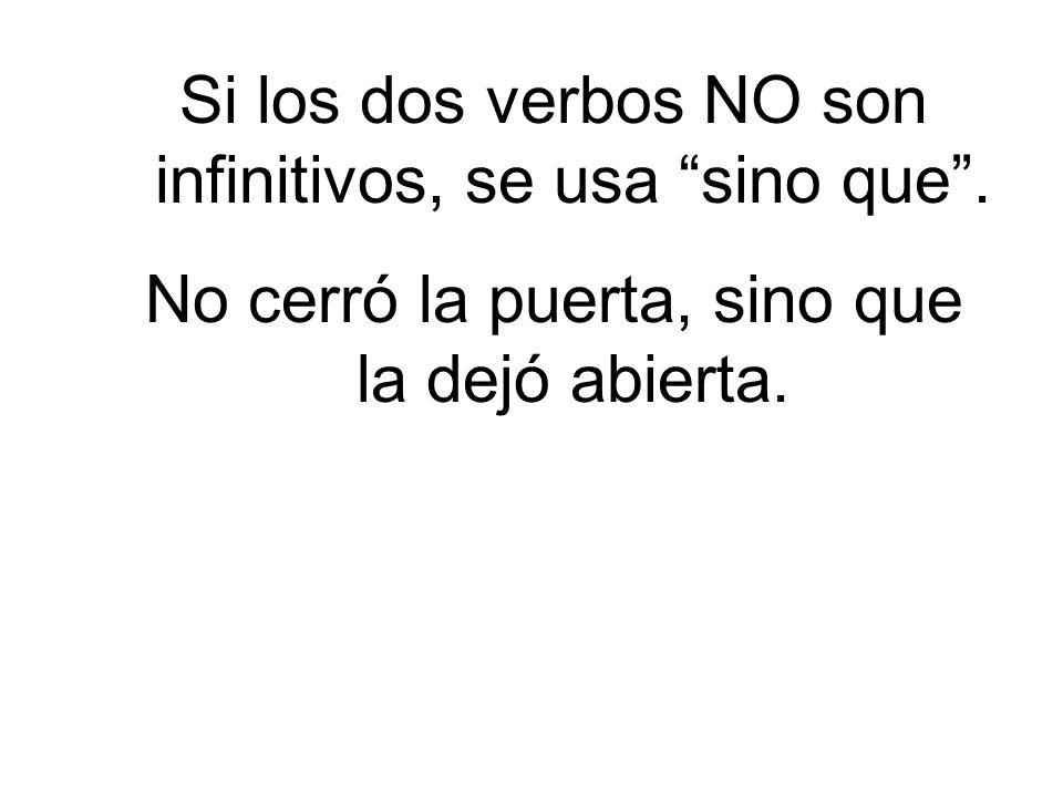 Si los dos verbos NO son infinitivos, se usa sino que.