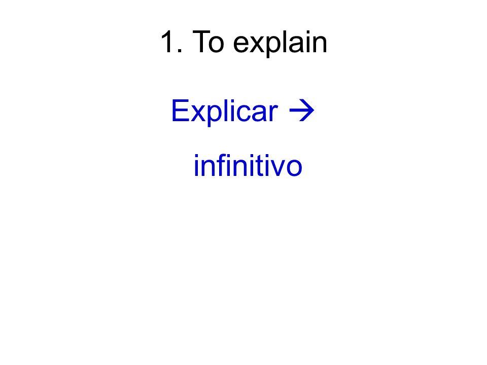 1. To explain Explicar infinitivo