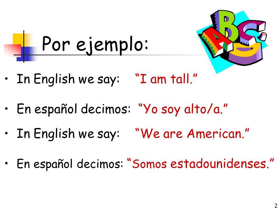 2 Por ejemplo: In English we say: I am tall.En español decimos: Yo soy alto/a.