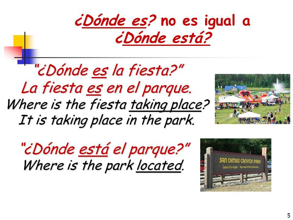 5 ¿Dónde es la fiesta.La fiesta es en el parque. Where is the fiesta taking place.