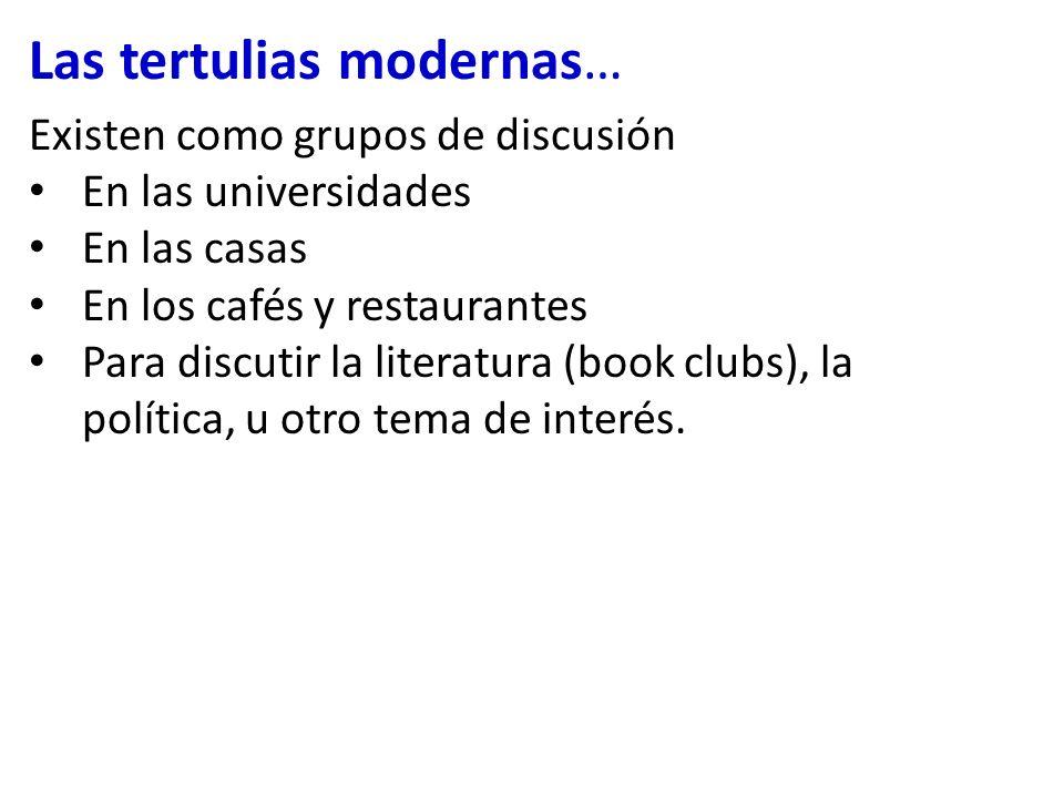 Las tertulias modernas… Existen como grupos de discusión En las universidades En las casas En los cafés y restaurantes Para discutir la literatura (bo