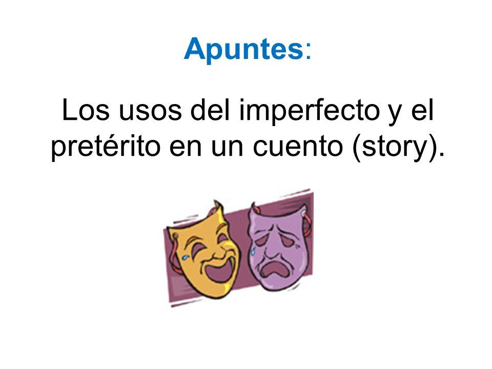 Los usos del imperfecto y el pretérito en un cuento (story). Apuntes:
