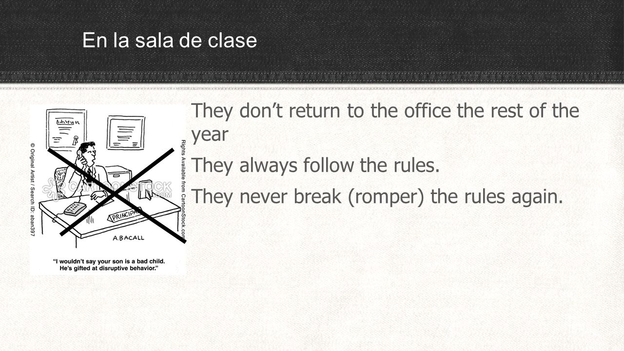 En la sala de clase They dont return to the office the rest of the year They always follow the rules.